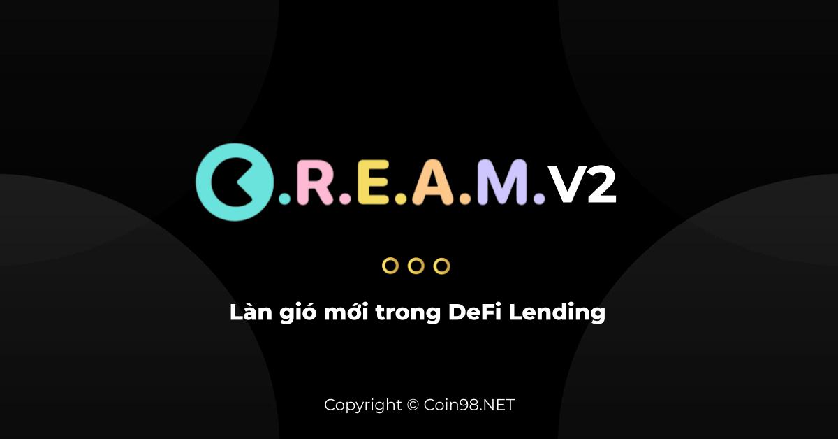 Cream V2 Làn gió mới trong Defi Lending
