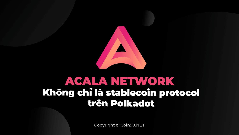 Acala Network - Không chỉ là stablecoin protocol trên Polkadot