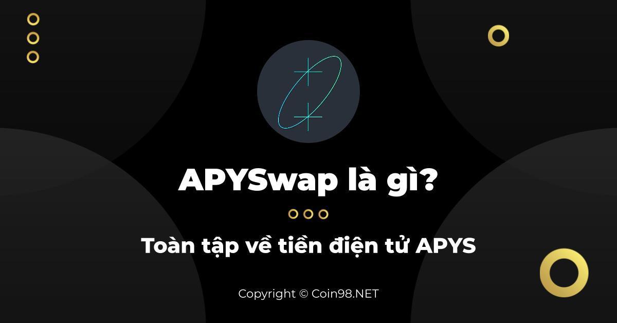 APYSwap (APY) là gì? Toàn tập về tiền điện tử APYS