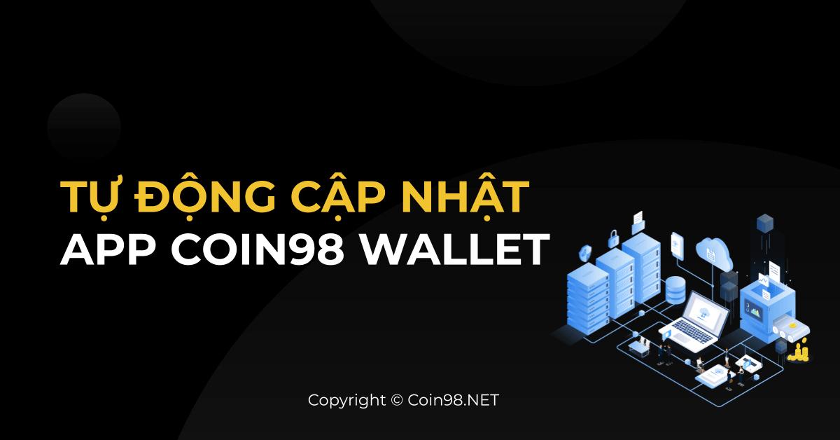 Tự động cập nhật Coin98 Wallet