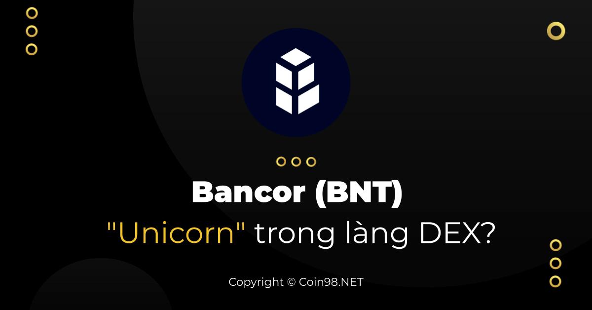 """Bancor (BNT) - """"Unicorn"""" trong làng DEX?"""