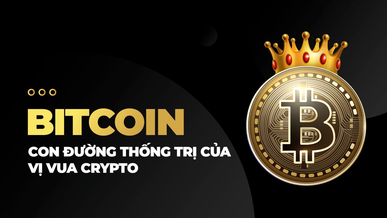 Bitcoin - con đường thống trị của vị vua crypto