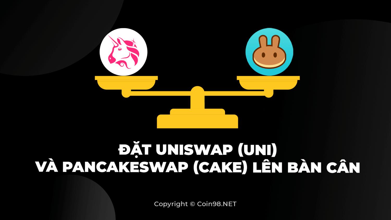 Đặt Uniswap (UNI) và PancakeSwap (CAKE) lên bàn cân
