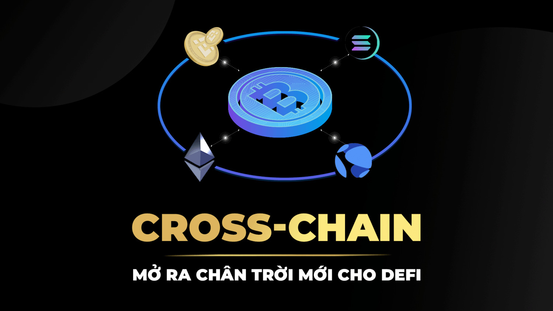 Cross-chain - Mở ra chân trời mới cho DeFi