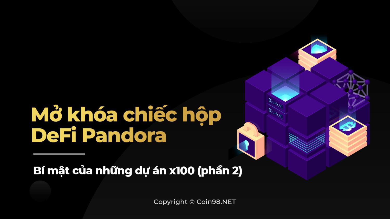 Mở khóa chiếc hộp DeFi Pandora - Bí mật những dự án x100 phần 2