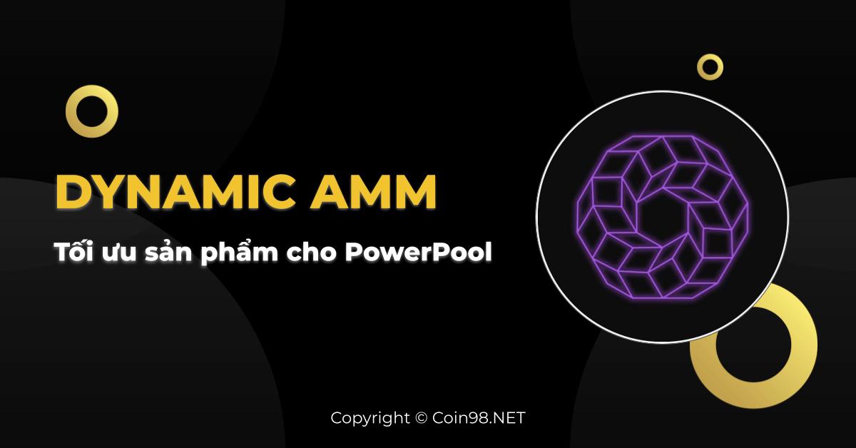 Dynamic AMM (DAMM) - Tối ưu sản phẩm cho PowerPool