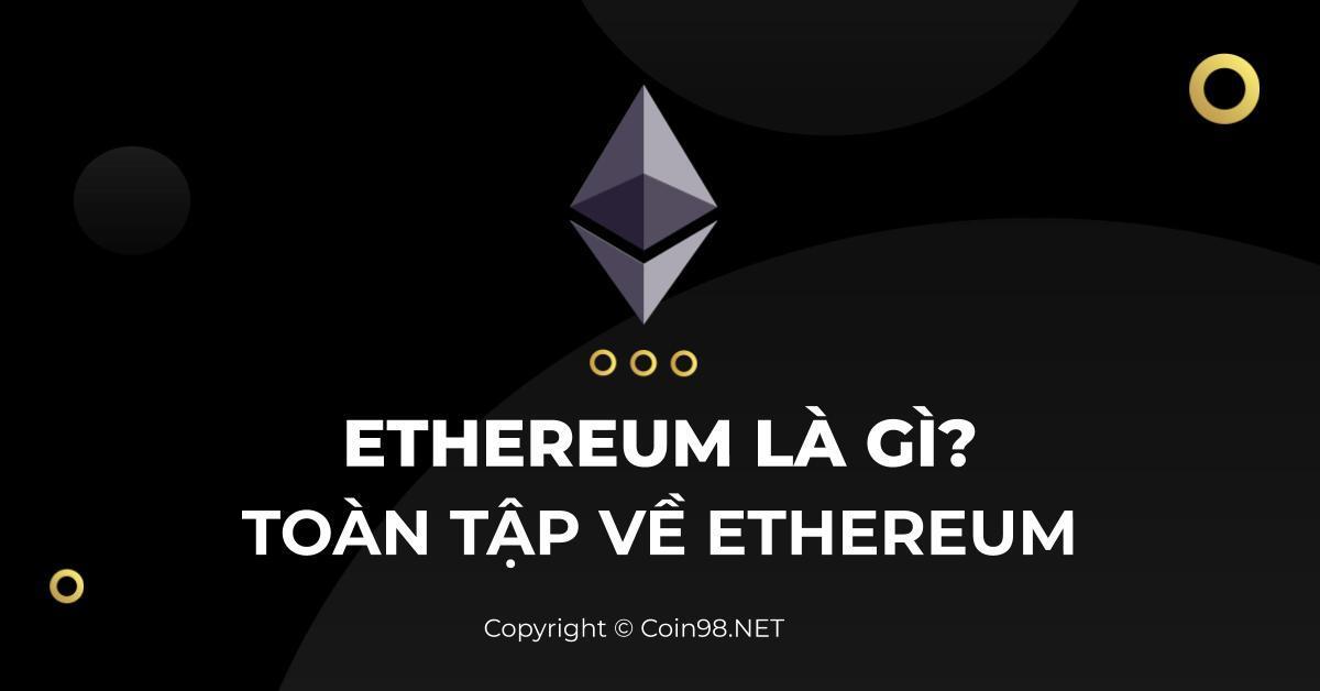 Ethereum là gì toàn tập về ethereum