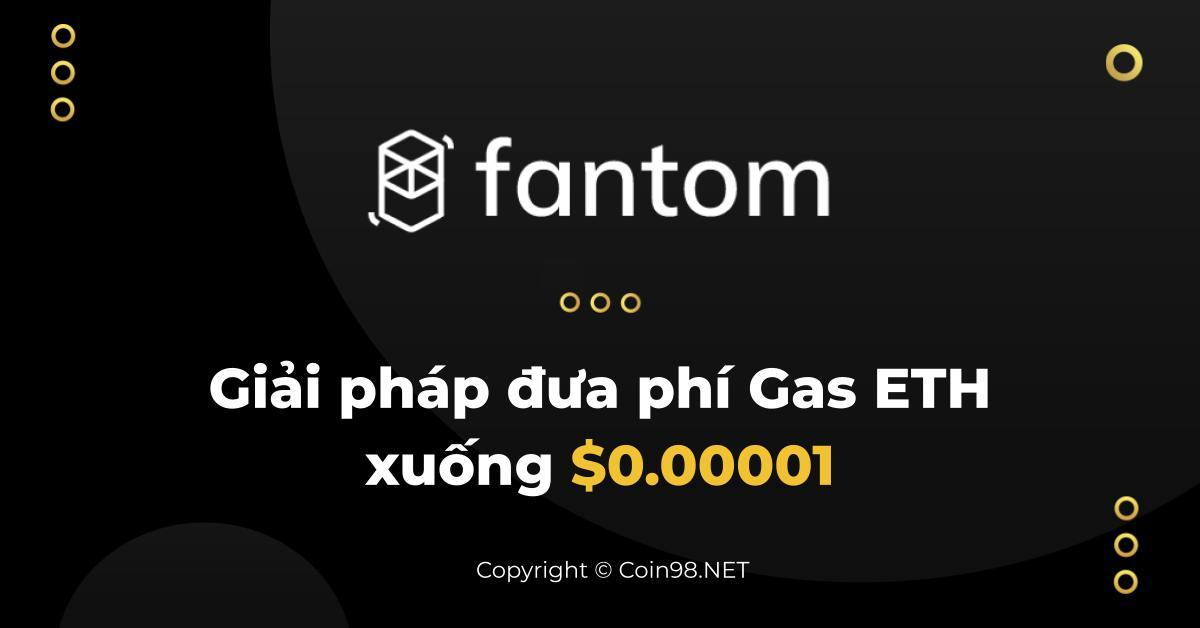 Fantom- Giải pháp đưa phí gas xuống $0.00001