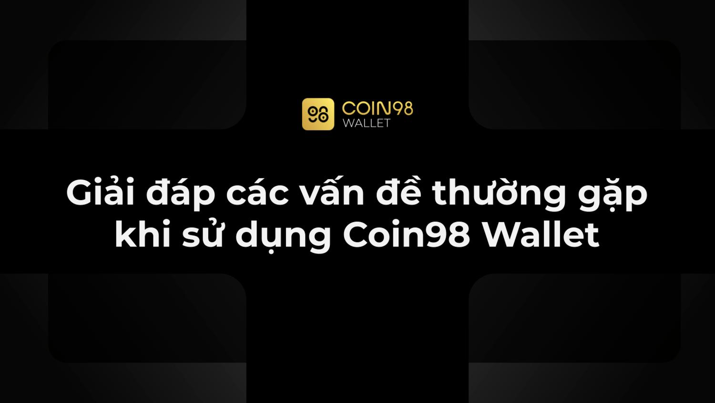 Giải đáp các vấn đề thương gặp khi sử dụng coin98 wallet