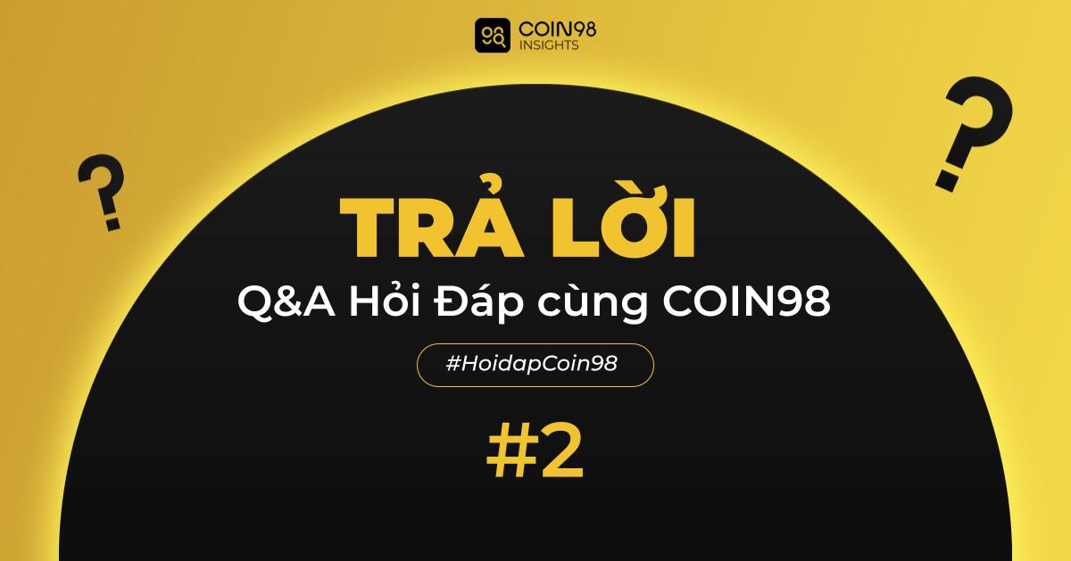 Q&A Hỏi đáp cùng Coin98 2