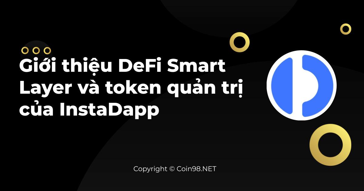 Giới thiệu DeFi Smart Layer và token quản trị của InstaDapp
