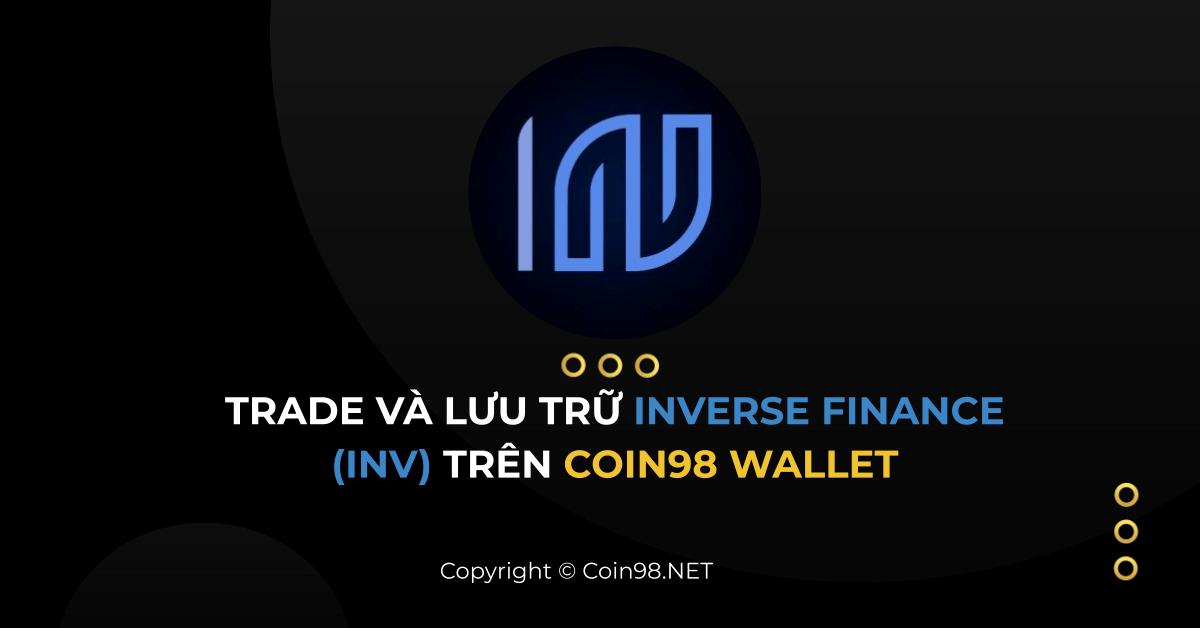Hướng dẫn trade và lưu trữ Inverse Finance (INV) trên Coin98 Wallet