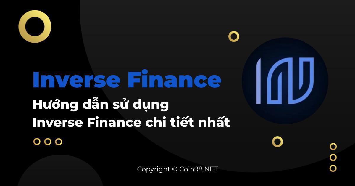 Inverse Finance là gì? Hướng dẫn sử dụng chi tiết Inverse Finance