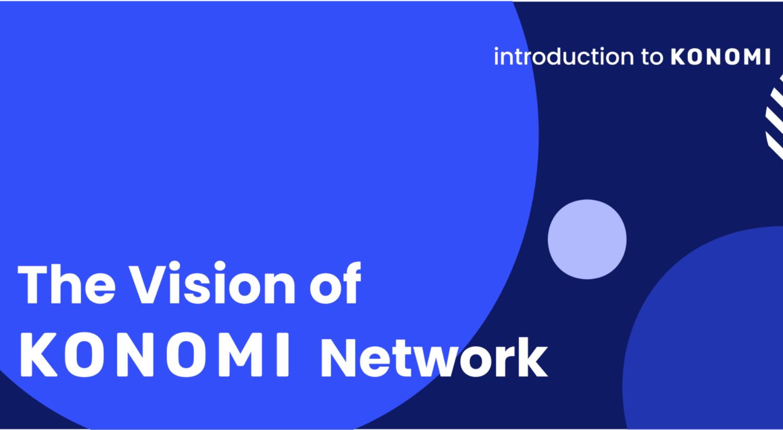 Tầm nhìn của Konomi Network