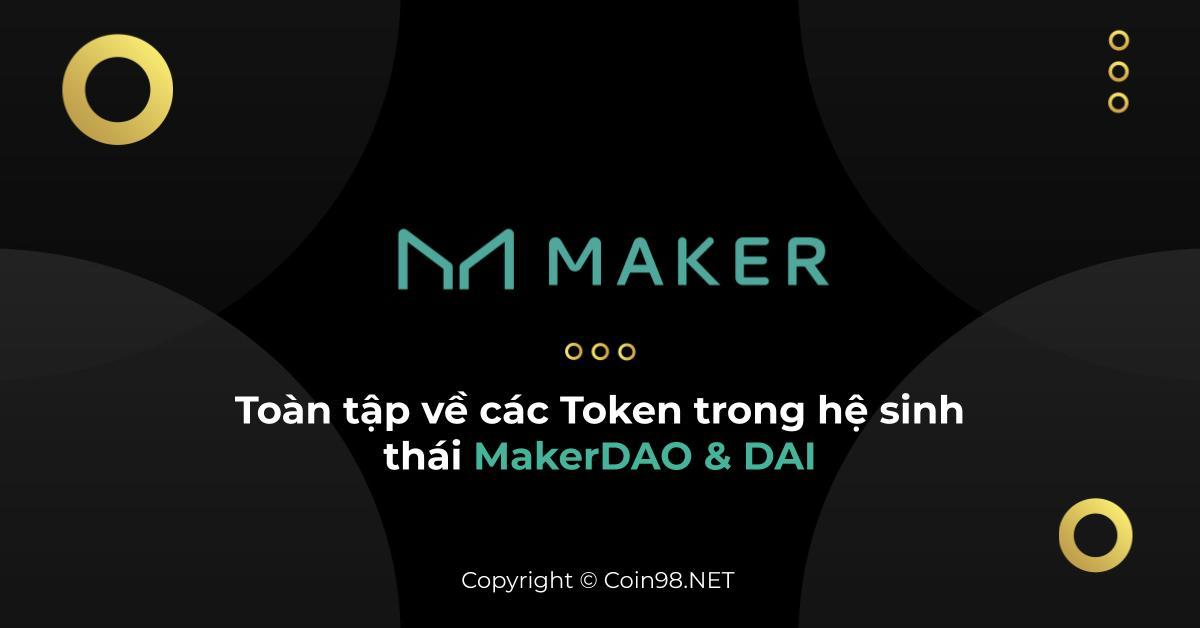 Toàn tập về các Token trong hệ sinh thái MakerDAO & DAI