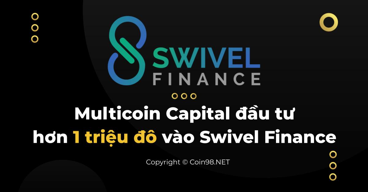 Multicoin Capital đầu tư hơn 1 triệu đô vào Swivel Finance