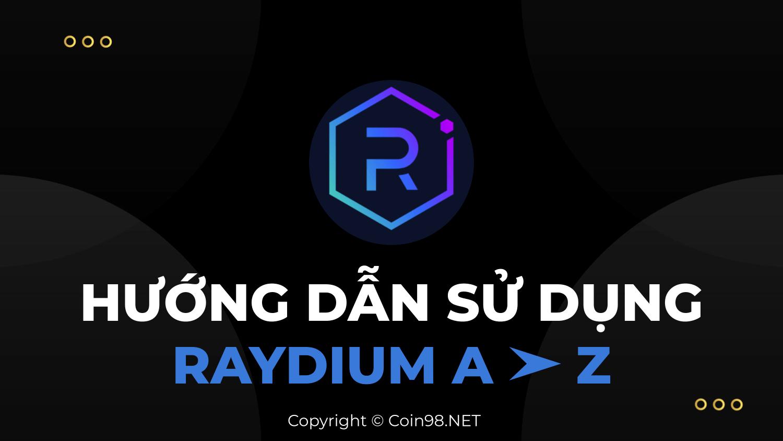 Hướng dẫn sử dụng sàn Raydium từ A - Z