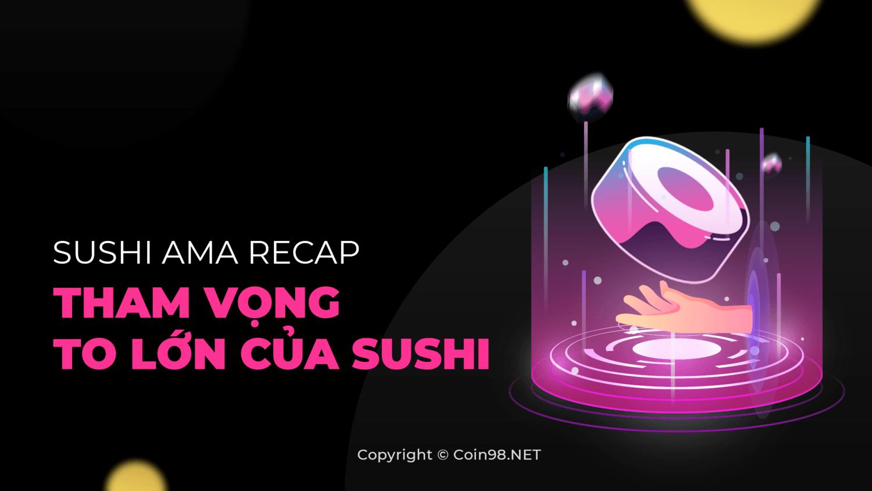 Sushi AMA Recap tham vọng to lớn của Sushi