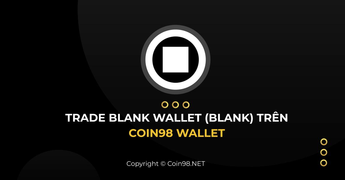 Hướng dẫn trade Blank Token (BLANK) trên Coin98 Mobile Wallet
