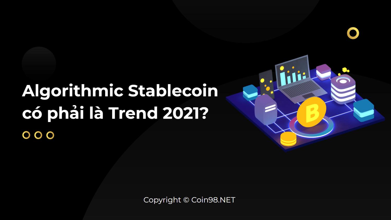 Algorithmic Stablecoin có phải là trend 2021?