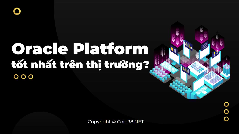 oracle platform tốt nhất trên thị trường