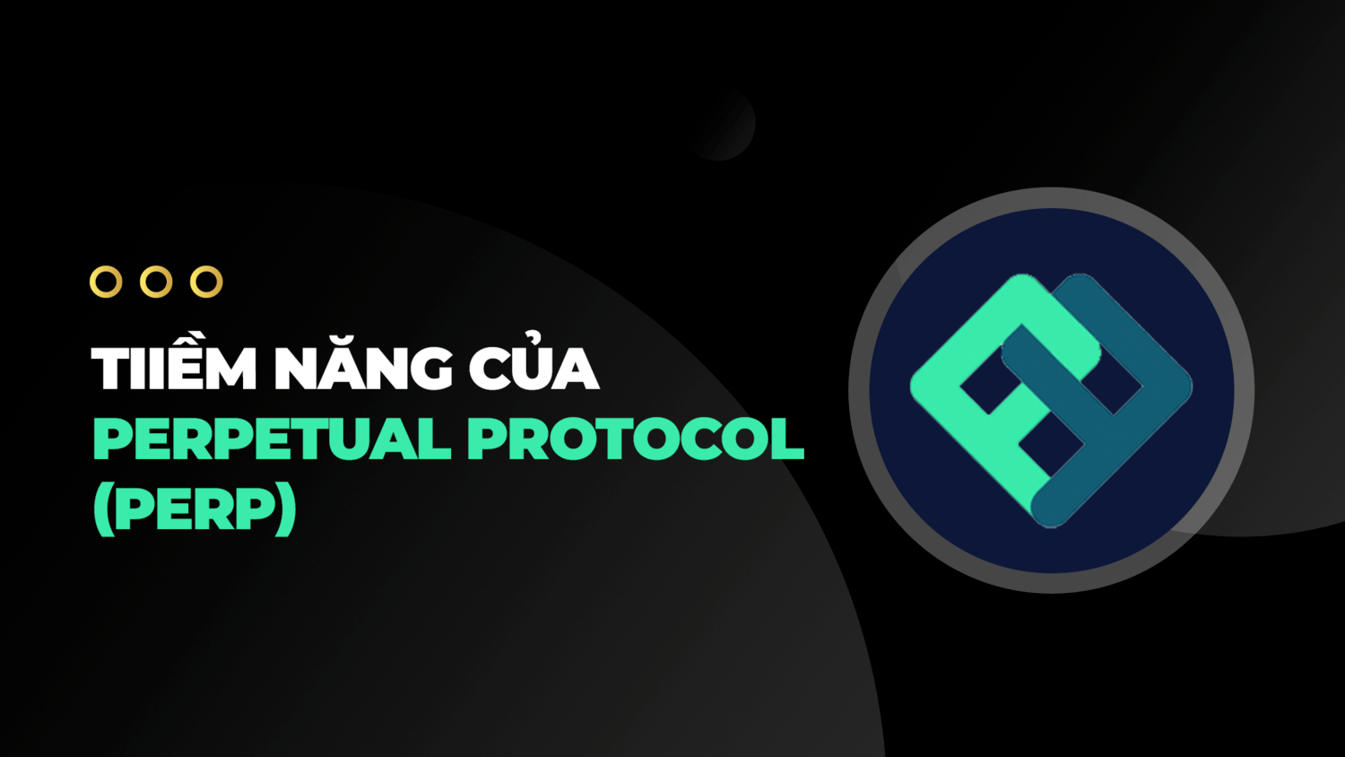 Tiềm năng của Perppetual Protocol (PERP)