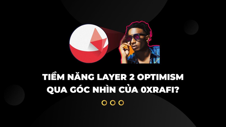 Tiềm năng Layer 2 Optimism qua góc nhìn của 0xRafi?