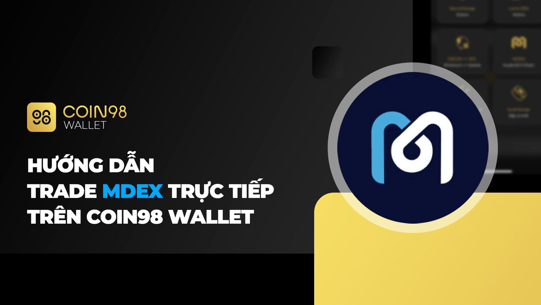 Hướng dẫn trade MDEX trực tiếp trên Coin98 Wallet