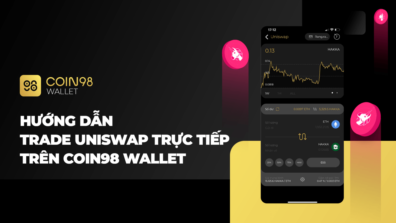 Hướng dẫn trade uniswap trực tiếp trên Coin98 Wallet