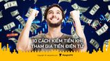 10 cách kiếm tiền với tiền điện tử dễ dàng